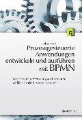 Prozessgesteuerte Anwendungen entwickeln und ausführen mit BPMN - Volker Stiehl