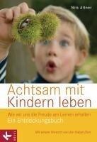 Achtsam mit Kindern leben - Nils Altner
