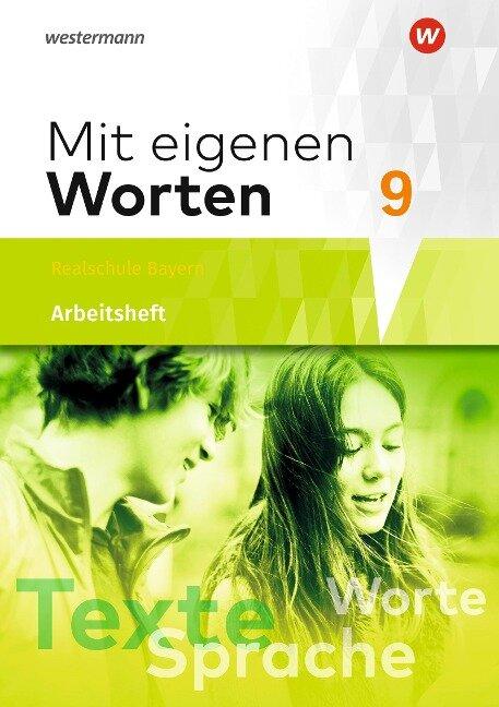 Mit eigenen Worten 9. Arbeitsheft. Sprachbuch für bayerische Realschulen -