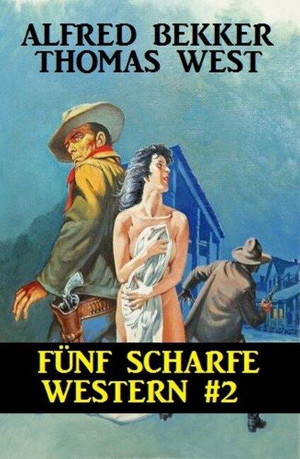 Fünf scharfe Western #2 - Alfred Bekker, Thomas West