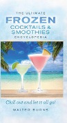 The Ultimate Frozen Cocktails & Smoothies Encyclopedia - Walter Burns