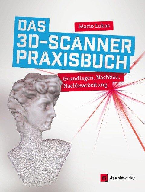 Das 3D-Scanner-Praxisbuch - Mario Lukas