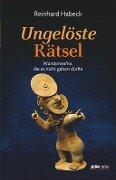 Ungelöste Rätsel - Reinhard Habeck