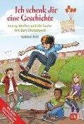 Ich schenk dir eine Geschichte 2018 - Lenny, Melina und die Sache mit dem Skateboard - Sabine Zett