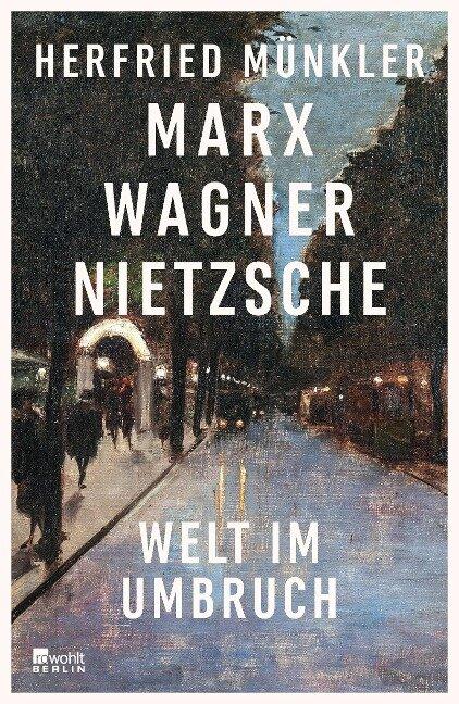 Marx, Wagner, Nietzsche - Herfried Münkler