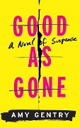 GOOD AS GONE 6D - Amy Gentry