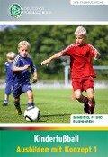 Kinderfußball - Ausbilden mit Konzept 1 - Paul Schomann, Gerd Bode, Norbert Vieth