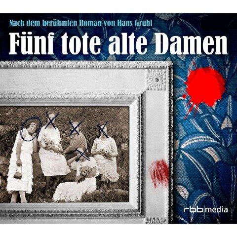 Fünf tote alte Damen - Annamarie Boehme, Otto Braml, Manfred Grote, Martin Hirthe, Wolfgang Kühne