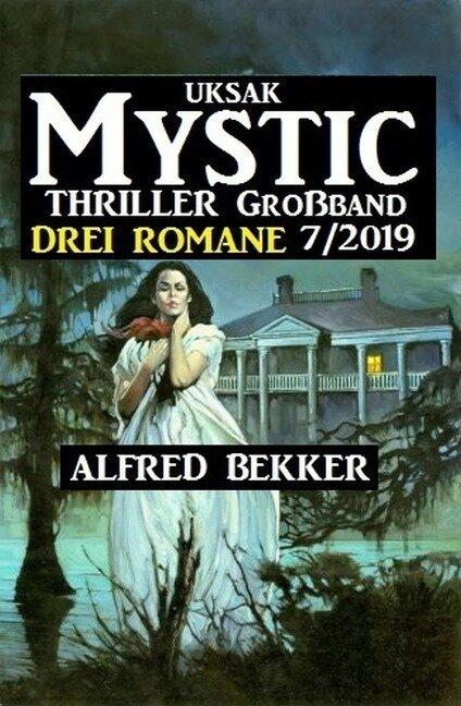 Uksak Mystic Thriller Großband 7/2019 - Drei Romane - Alfred Bekker