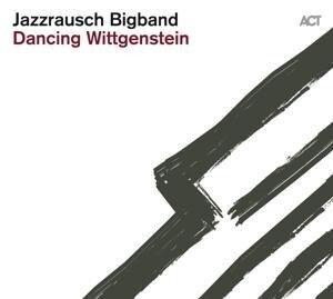 Dancing Wittgenstein - Jazzrausch Bigband