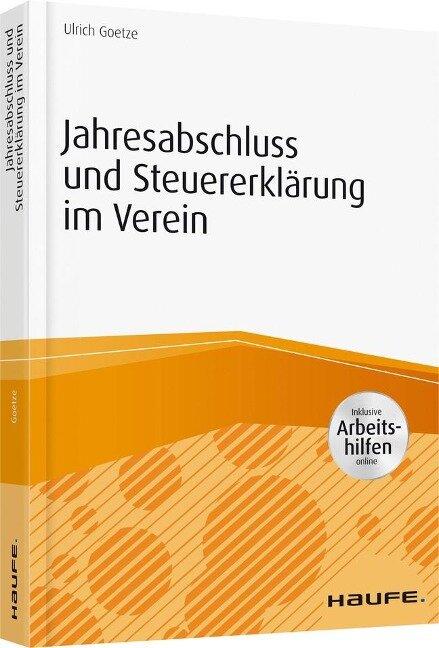 Jahresabschluss und Steuererklärung im Verein - inkl. Arbeitshilfen online - Ulrich Goetze