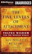 The Five Levels of Attachment: Toltec Wisdom for the Modern World - Miguel Ruiz