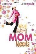 What Every Mom Needs - Elisa Morgan, Carol Kuykendall