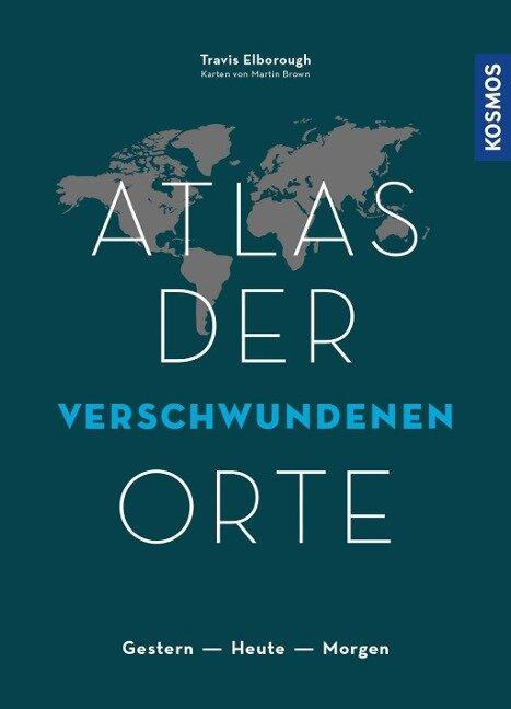 Atlas der verschwundenen Orte - Travis Elborough