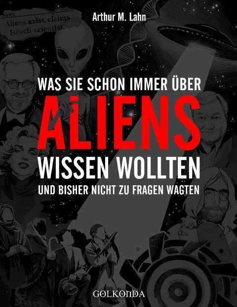 Was Sie schon immer über Aliens wissen wollten - Arthur M. Lahn