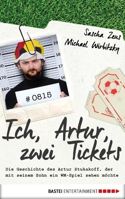 Ich, Artur, zwei Tickets - Sascha Zeus, Michael Wirbitzky