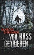 Von Hass getrieben - Marcus Ehrhardt