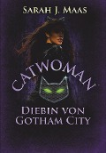 Catwoman - Diebin von Gotham City - Sarah J. Maas