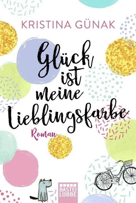 Glück ist meine Lieblingsfarbe - Kristina Günak
