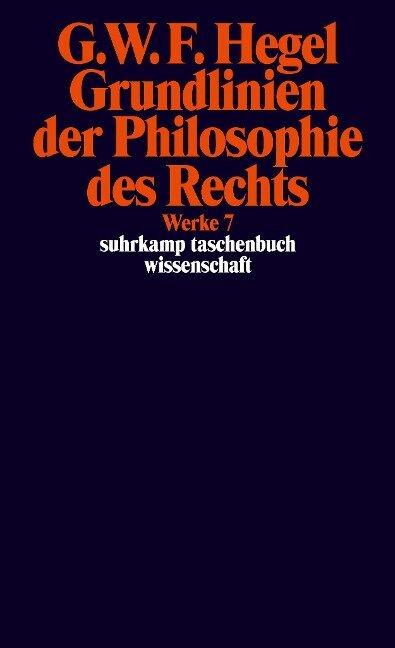 Grundlinien der Philosophie des Rechts oder Naturrecht und Staatswissenschaft im Grundrisse - Georg Wilhelm Friedrich Hegel