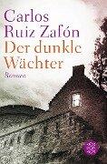 Der dunkle Wächter - Carlos Ruiz Zafón
