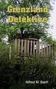 Grenzland Detektive - Alfred M. Bach