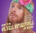 How to Be Ultra Spiritual: 12 1/2 Steps to Spiritual Superiority - Jp Sears
