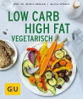 Low Carb High Fat vegetarisch - Malika Stenger, Jürgen Vormann