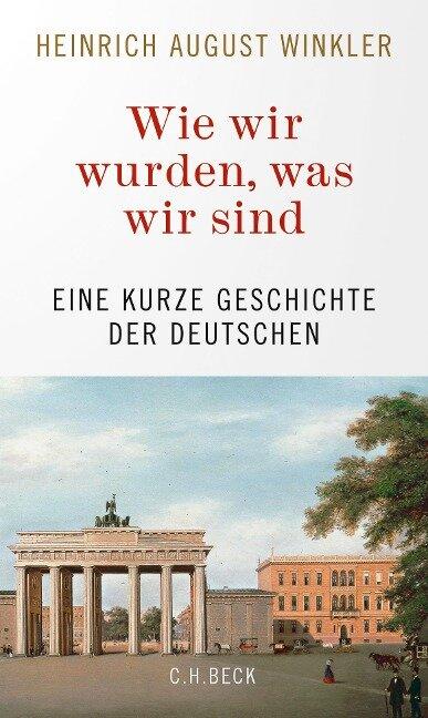 Wie wir wurden, was wir sind - Heinrich August Winkler