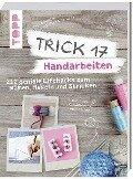 Trick 17 - Handarbeiten - Astrid Janßen-Schadwill, Valentina Sobota, Martina Hees, Anne Liebler
