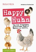Happy Huhn . Das Buch zur YouTube-Serie - Robert Höck