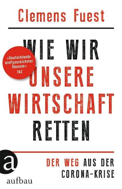 Wie wir unsere Wirtschaft retten - Clemens Fuest