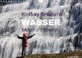 Kostbare Ressource Wasser - Erleben und Bewahren (Wandkalender 2018 DIN A4 quer) - Johann Schörkhuber