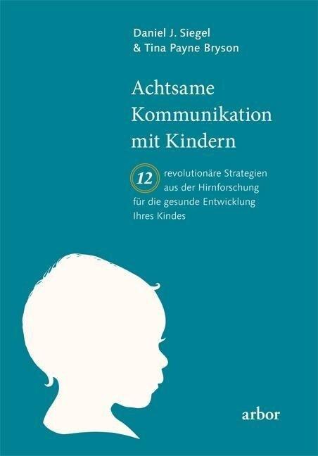 Achtsame Kommunikation mit Kindern - Daniel Siegel, Tina Bryson