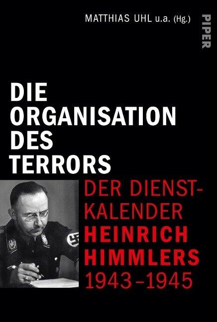 Die Organisation des Terrors - Der Dienstkalender Heinrich Himmlers 1943-1945 -