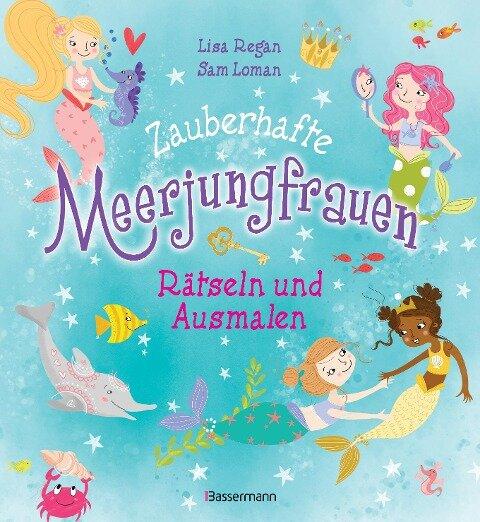 Zauberhafte Meerjungfrauen - Rätseln und Ausmalen. Durchgehend vierfarbig - Lisa Regan