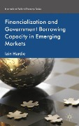 Financialization and Government Borrowing Capacity in Emerging Markets - I. Hardie