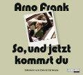 So, und jetzt kommst du - Arno Frank