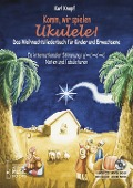 Komm, wir spielen Ukulele! Das Weihnachtsalbum für Kinder und Erwachsene. - Karl Knopf