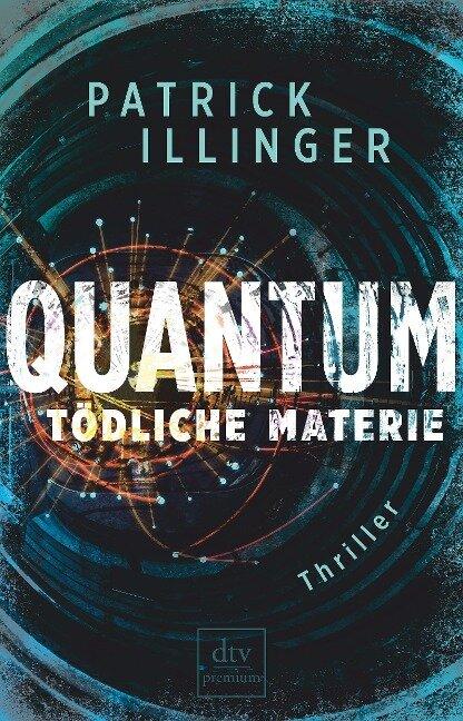 QUANTUM - Tödliche Materie - Patrick Illinger