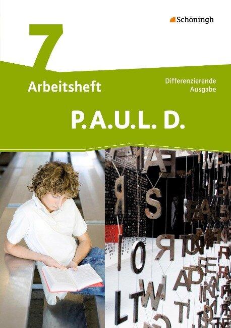 P.A.U.L. D. (Paul) 7. Arbeitsheft. Persönliches Arbeits- und Lesebuch Deutsch - Mittleres Schulwesen -