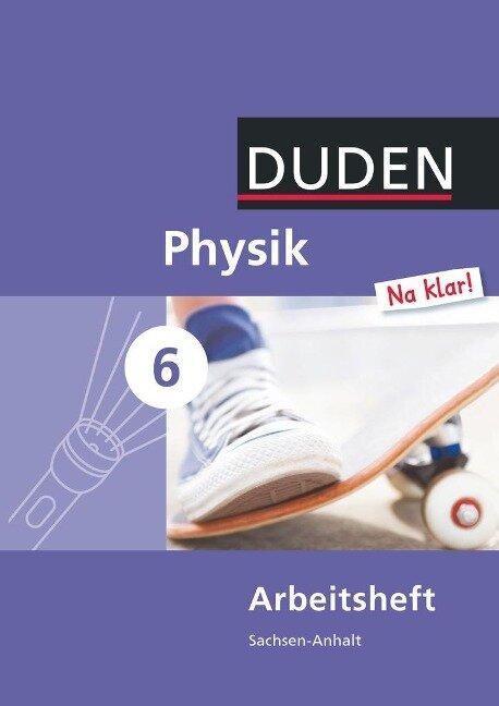 Physik Na klar! 6 Arbeitsheft. Sachsen-Anhalt Sekundarschule -