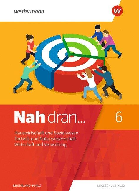 Nah dran 6. SchülerbandHauswirtschaft und Sozialwesen - Technik und Naturwissenschaft - Wirtschaft und Verwaltung. Rheinland-Pfalz -