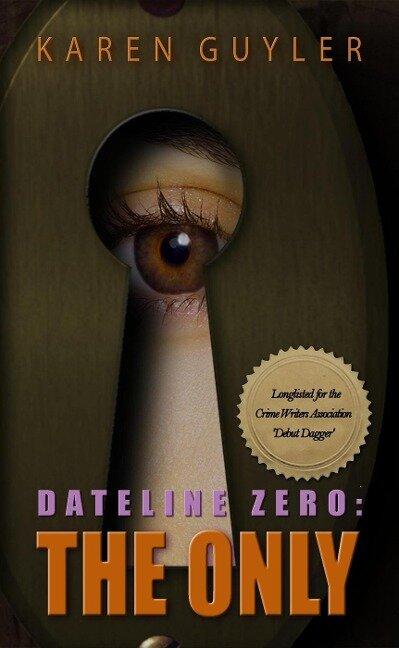 The Only (Dateline Zero, #1) - Karen Guyler