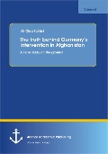 The truth behind Germany¿s intervention in Afghanistan: A case study on the ground - Ali-Cina Fahimi