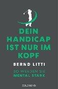 Dein Handicap ist nur im Kopf - Bernd H. Litti