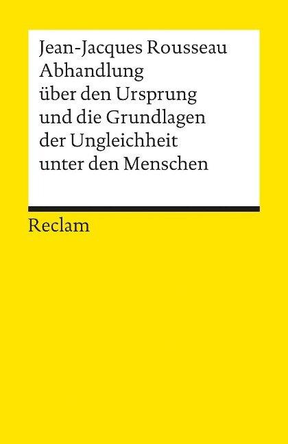 Abhandlung über den Ursprung und die Grundlagen der Ungleichheit unter den Menschen - Jean-Jacques Rousseau