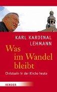 Was im Wandel bleibt - Karl Lehmann