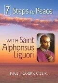 7 Steps to Peace With St. Alphonsus Liguori - Coury Paul J.