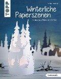 Winterliche Papierszenen (kreativ.kompakt.) - Armin Täubner